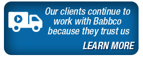 Our clients continue to work with Babbco because they trust us